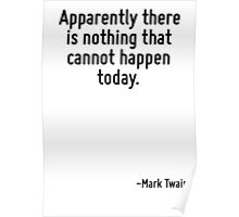 Apparently there is nothing that cannot happen today. Poster