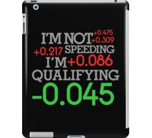 I'm not speeding ! I'm qualifying ! (1) iPad Case/Skin