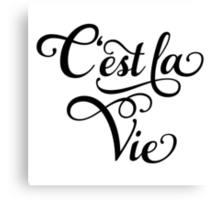 "C'est la Vie, ""that's life"" French word art, text design Canvas Print"