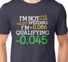 I'm not speeding ! I'm qualifying ! (2) Unisex T-Shirt
