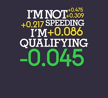 I'm not speeding ! I'm qualifying ! (2) Unisex T-Shirt