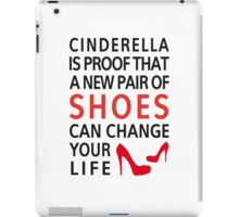 Cinderella is proof that a new pair of shoes can change your life iPad Case/Skin