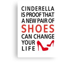 Cinderella is proof that a new pair of shoes can change your life Canvas Print
