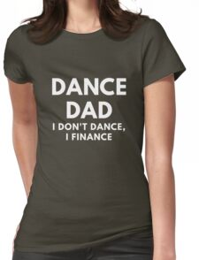 Dance Dad - I Don't Dance, I Finance Womens Fitted T-Shirt