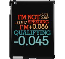 I'm not speeding ! I'm qualifying ! (3) iPad Case/Skin