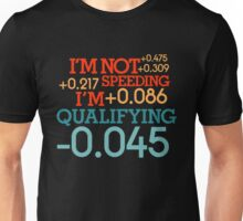 I'm not speeding ! I'm qualifying ! (3) Unisex T-Shirt