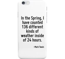 In the Spring, I have counted 136 different kinds of weather inside of 24 hours. iPhone Case/Skin