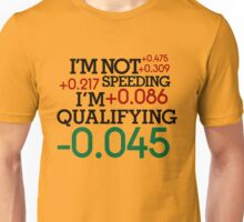 I'm not speeding ! I'm qualifying ! (4) Unisex T-Shirt