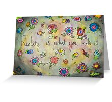 reality is what you make it Greeting Card