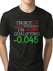 I'm not speeding ! I'm qualifying ! (1) Tri-blend T-Shirt