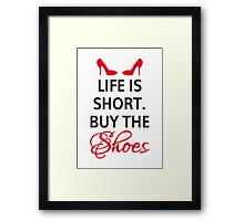 Life is short, buy the shoes. Framed Print
