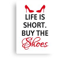 Life is short, buy the shoes. Canvas Print