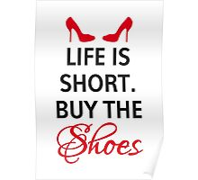 Life is short, buy the shoes. Poster