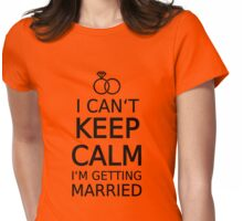 I can't keep calm, I am getting married  Womens Fitted T-Shirt
