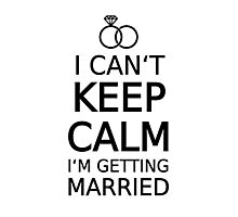I can't keep calm, I am getting married  Photographic Print