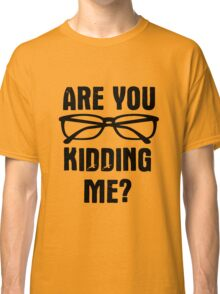 Are you f**king kidding me? Classic T-Shirt