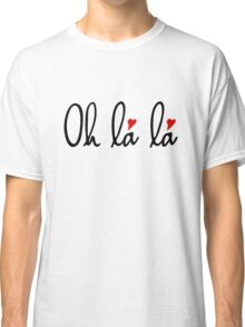 Oh la la, French word art with red hearts Classic T-Shirt