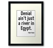 Denial ain't just a river in Egypt. Framed Print