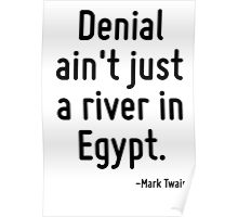 Denial ain't just a river in Egypt. Poster