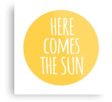 here comes the sun, word art, text design  Metal Print