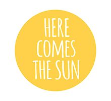 here comes the sun, word art, text design  Photographic Print