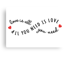 all you need is love, love is all you need Canvas Print