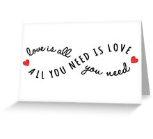 all you need is love, love is all you need Greeting Card