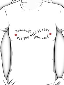 all you need is love, love is all you need T-Shirt