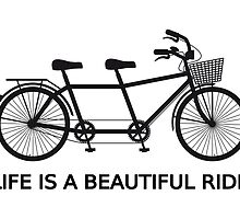 Life is a beautiful ride, text design with tandem bicycle by beakraus