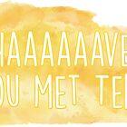 Haaaave you met ted? How I Met Your Mother by emilystp23