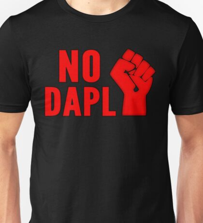No DAPL!  Stop the Pipeline. Unisex T-Shirt