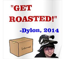 GET ROASTED Dylon Quote Poster