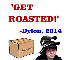GET ROASTED Dylon Quote Photographic Print