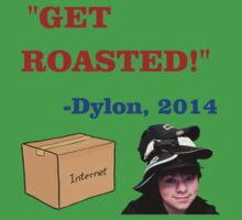 GET ROASTED Dylon Quote Baby Tee