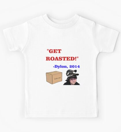 GET ROASTED Dylon Quote Kids Tee