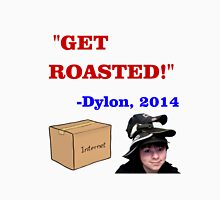 GET ROASTED Dylon Quote Unisex T-Shirt