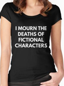 I Mourn The Deaths of Fictional Characters Women's Fitted Scoop T-Shirt