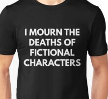 I Mourn The Deaths of Fictional Characters Unisex T-Shirt
