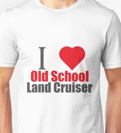 I LOVE OLD SCHOOL LAND CRUISER (I LOVE T SHIRTS) Unisex T-Shirt