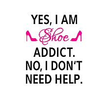 Yes, I am shoe addict. No, I don't need help. Photographic Print