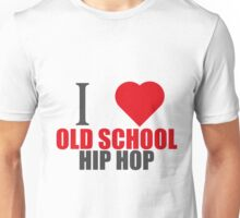 I LOVE OLD SCHOOL HIPHOP (I LOVE T SHIRTS) Unisex T-Shirt