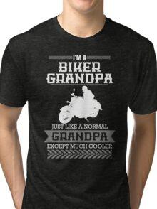 Im a BIKER GRANDPA  just like a normal GRANDPA  except much cool Tri-blend T-Shirt