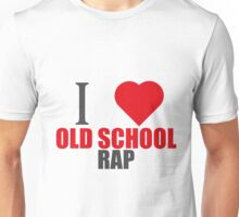I LOVE OLD SCHOOL RAP (I LOVE T SHIRTS) Unisex T-Shirt