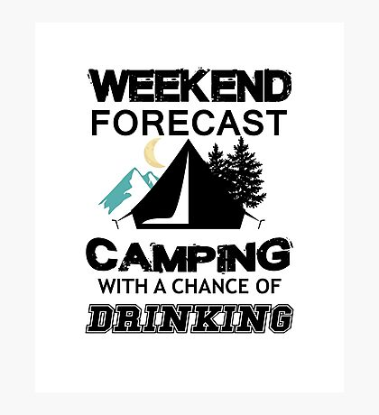 Weekend Forecast Camping With A Chance Of Drinking black Photographic Print
