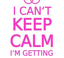 I can't keep calm, I am getting married by beakraus