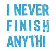 I never finish anythi..., text design, word art by beakraus