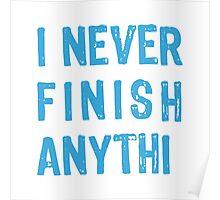 I never finish anythi..., text design, word art Poster