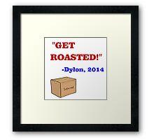 GET ROASTED Dylon Quote ALT Framed Print