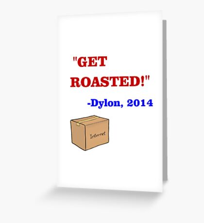 GET ROASTED Dylon Quote ALT Greeting Card