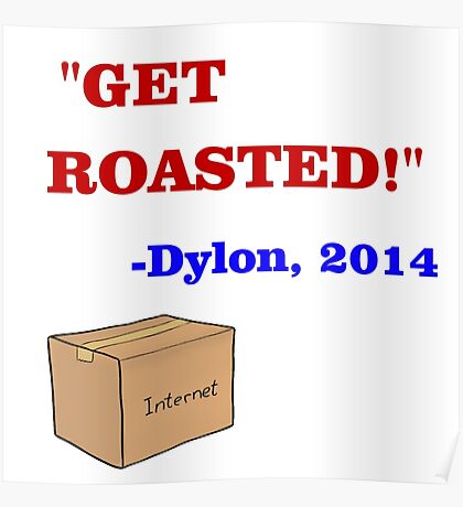 GET ROASTED Dylon Quote ALT Poster